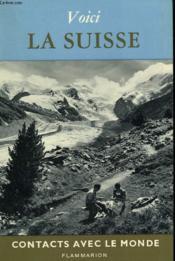 Voici La Suisse. Collection : Contacts Avec Le Monde. - Couverture - Format classique
