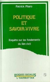 Politique et savoir vivre ; enquête sur les fondements du lien civil - Couverture - Format classique