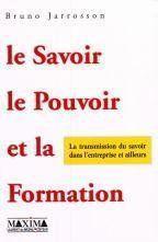 Le Savoir La Pouvoir Et La Formation - La Transmission Du Savoir Dans L'Entreprise Et Ailleurs - Couverture - Format classique