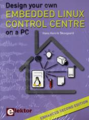 Vente livre :  Design your own embedded linux control centre on a pc (2e édition)  - Hans-Henrik Skovgaard