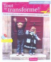 Tout se transforme ! . plus de 40 idees de vetements et accessoires pour vos enfants - Intérieur - Format classique
