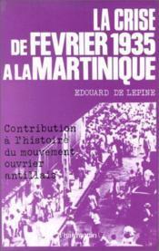La crise de février 1935 à la Martinique ; contribution à l'histoire du mouvement ouvrier antillais - Couverture - Format classique