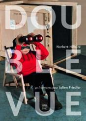 Vente  Double vue ; 50 fragments de Julien Friedler  - Norbert Hilaire