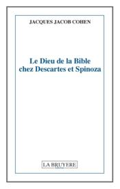 Vente  Le Dieu de la Bible chez Descartes et Spinoza  - Jacques Jacob Cohen