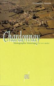 Chardonnay : Saone Et Loire ; Monographie Historique X-Xvii Siecle - Couverture - Format classique