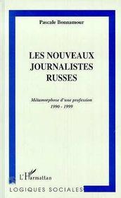 Les Nouveaux Journalistes Russes ; Metamorphose D'Une Profession 1990-1999 - Intérieur - Format classique