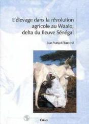 L'élevage dans la révolution agricole au Waalo delta du fleuve Sénégal - Couverture - Format classique