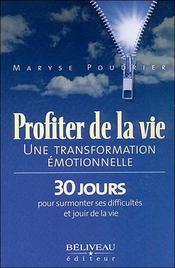 Profiter de la vie ; une transformation émotionnelle ; 30 jours pour surmonter ses difficultés et jouir de la vie - Intérieur - Format classique