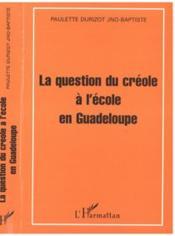 La Question Du Creole A L'Ecole En Guadeloupe - Couverture - Format classique
