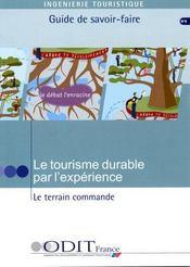 Ingenierie touristique ; le tourisme durable par l'experience ; le terrain commande ; guide de savoir-faire - Intérieur - Format classique