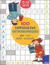 100 difficultés orthographiques par les mots croisés - Intérieur - Format classique