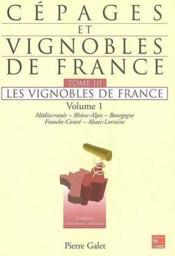 Cépages et vignobles de France t.3 ; Méditerranéee, Rhône-Alpes, Bourgogne, Franche-Comté, Alsace-Lorraine (2e édition) - Couverture - Format classique