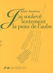 J'Ai Souleve Lentement La Peau De L'Aube - Couverture - Format classique