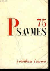 75 Psaumes. J'Eveillerai L'Aurore. - Couverture - Format classique