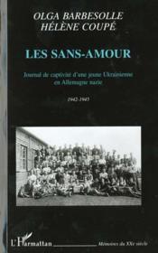 Les Sans-Amour ; Journal De Captivite D'Une Jeune Ukrainienne En Allemagne Nazie ; 1942-1945 - Couverture - Format classique