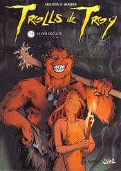 Trolls de Troy t.4 ; le feu occulte - Intérieur - Format classique