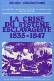 Histoire de l'industrie sucrière en Guadeloupe (XIX-XX siècles) ; la crise du système esclavagiste, 1835-1847 - Couverture - Format classique