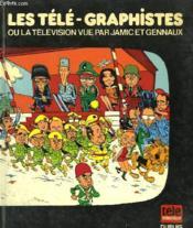 Les Tele-Graphistes Ou La Television Vue Par Jamic Et Gennaux - Couverture - Format classique