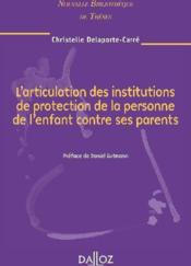 Vente livre :  L'articulation des institutions de protection de la personne de l'enfant contre ses parents  - Delaporte-Carre-C - Delaporte-Carre C.