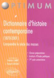 Dictionnaire D'Histoire Contemporaine (1870-2001) Comprendre Le Siecle Des Masses - Couverture - Format classique