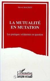 Mutualite En Mutation (La) Les Pratiques Solidaristes - Couverture - Format classique
