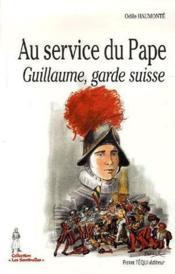 Au Service Du Pape, Guillaume Garde Suisse - Couverture - Format classique