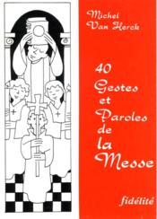 40 Gestes Et Paroles De La Messe - Couverture - Format classique