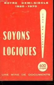 Notre Demi-Siecle 1920-1970. Soyons Logiques ! Une Mine De Documents. + Envoi De L'Auteur. - Couverture - Format classique