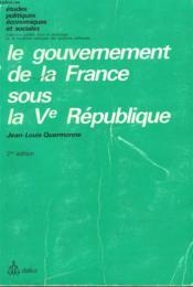 LEE GOUVERNEMENT DE LA FRANCE SOUS LA Ve REPUBLIQUE. - Couverture - Format classique