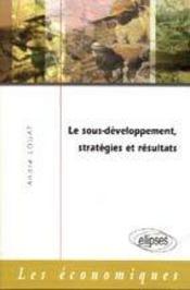 Le Sous-Developpement Strategies Et Resultats - Intérieur - Format classique