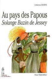 Au Pays Des Papous : Solange Bazin De Jessey - Couverture - Format classique