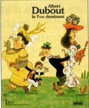 Albert dubout, le fou dessinant - Intérieur - Format classique