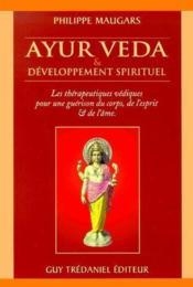 Ayur veda & développement spirituel ; les thérapeutiques védiques pour une guérison du corps, de l'esprit et de l'âme - Couverture - Format classique