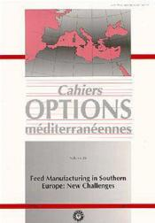 Feed manufacturing in southern europe new challenges ; cahiers options mediterraneennes t.26 - Couverture - Format classique