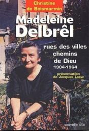Madeleine Delbrel, rues des villes chemins de Dieu, 1904-1964 - Couverture - Format classique