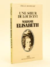 Une soeur de Louis XVI, Madame Elisabeth. [ Livre dédicacé par l'auteur ] - Couverture - Format classique