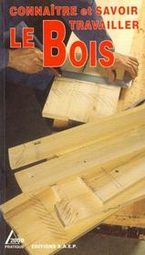 Connaitre et savoir travailler le bois - Intérieur - Format classique