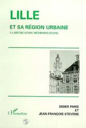 Lille Et Sa Region Urbaine ; La Bifurcation Metropolitaine - Intérieur - Format classique