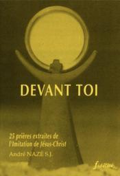 Devant Toi. 25 Prieres Extraites De L'Imitatin De Jesus Christ - Couverture - Format classique