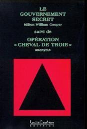 Le gouvernement secret ; operation « cheval de Troie » - Couverture - Format classique