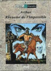 Histoires Et Legendes Arthur Au Royaume De L'Impossible - Couverture - Format classique