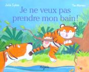 Je Ne Veux Pas Prendre Mon Bain ! - Couverture - Format classique