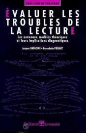 Évaluer les troubles de la lecture ; les nouveaux modèles théoriques et leurs implications diagnostiques - Couverture - Format classique