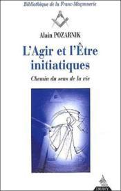 L'Agir De L'Etre Initiatiques ; Chemin Du Sens De La Vie - Couverture - Format classique