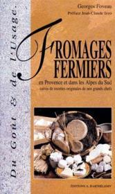 Fromages fermiers en Provence et dans les Alpes du Sud ; recettes originales de nos grands chefs - Couverture - Format classique