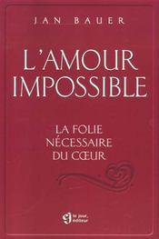 L'amour impossible ; la folie necessaire du coeur - Intérieur - Format classique