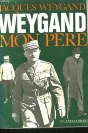 Weygand Mon Pere. - Couverture - Format classique