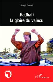 Kadhafi la gloire du vaincu - Couverture - Format classique