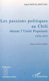 Les Passions Politiques Au Chili Durant L'Unite Populaire, 1970-1973 - Intérieur - Format classique