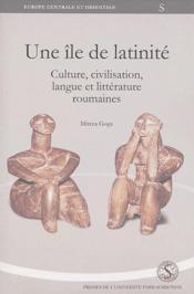 Une île de latinité ; culture, civilisation, langue et littérature roumaines - Couverture - Format classique